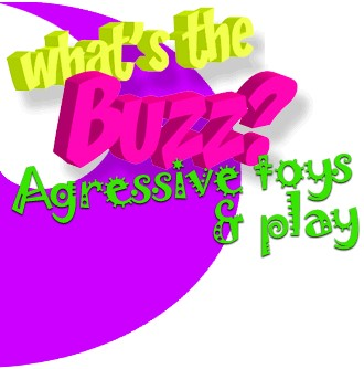 Aggressive toys and play